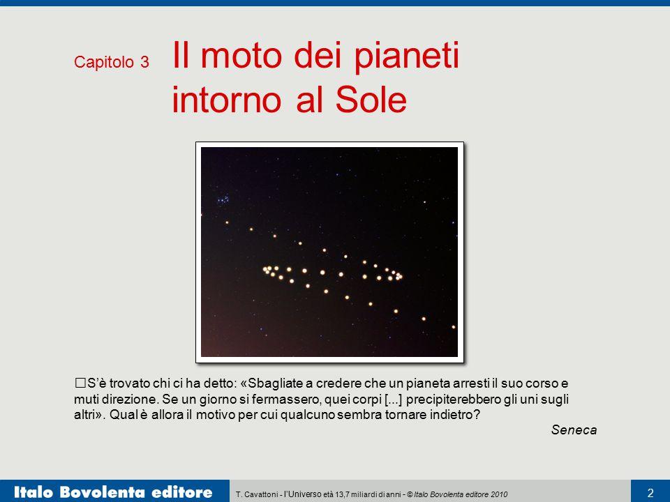 T. Cavattoni - l'Universo età 13,7 miliardi di anni - © Italo Bovolenta editore 2010 2 Capitolo 3 Il moto dei pianeti intorno al Sole S'è trovato chi