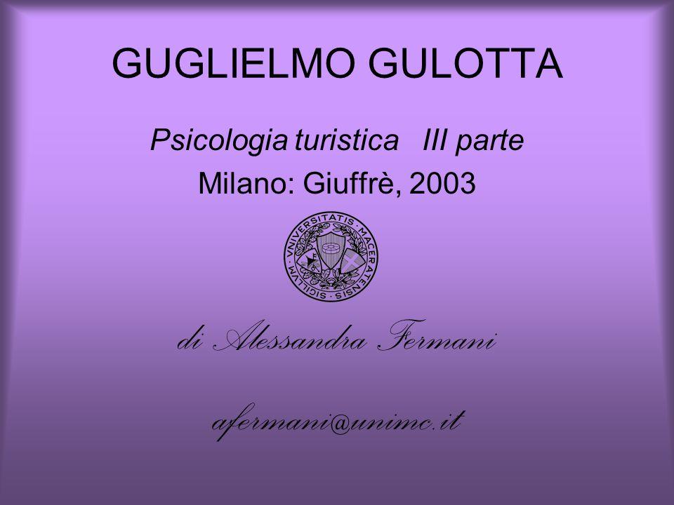 GUGLIELMO GULOTTA Psicologia turistica III parte Milano: Giuffrè, 2003 di Alessandra Fermani afermani@unimc.it