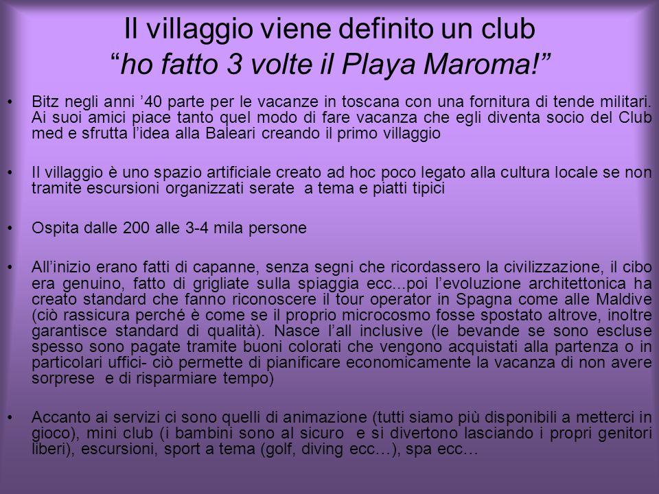 Il villaggio viene definito un club ho fatto 3 volte il Playa Maroma! Bitz negli anni '40 parte per le vacanze in toscana con una fornitura di tende militari.