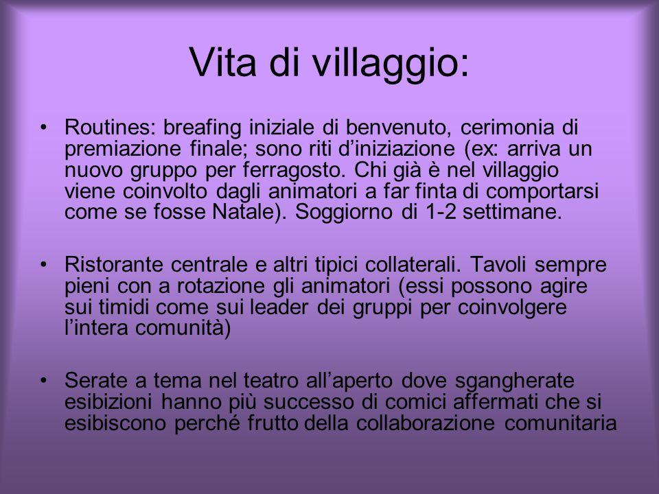 Vita di villaggio: Routines: breafing iniziale di benvenuto, cerimonia di premiazione finale; sono riti d'iniziazione (ex: arriva un nuovo gruppo per ferragosto.