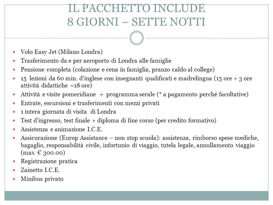 IL PACCHETTO INCLUDE 8 GIORNI – SETTE NOTTI Volo Easy Jet (Milano Londra) Trasferimento da e per aeroporto di Londra alle famiglie Pensione completa (