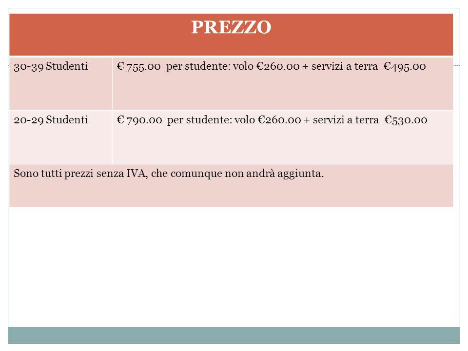 PREZZO 30-39 Studenti€ 755.00 per studente: volo €260.00 + servizi a terra €495.00 20-29 Studenti€ 790.00 per studente: volo €260.00 + servizi a terra