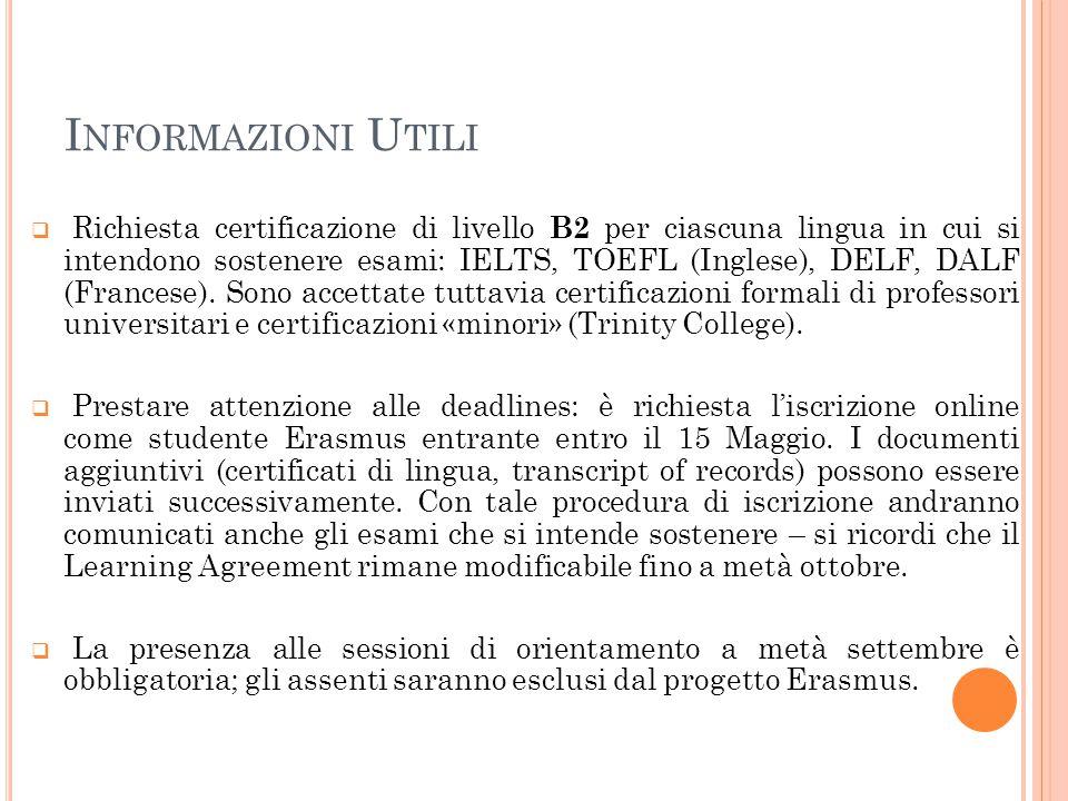I NFORMAZIONI U TILI  Richiesta certificazione di livello B2 per ciascuna lingua in cui si intendono sostenere esami: IELTS, TOEFL (Inglese), DELF, D