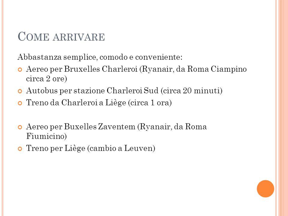 C OME ARRIVARE Abbastanza semplice, comodo e conveniente: Aereo per Bruxelles Charleroi (Ryanair, da Roma Ciampino circa 2 ore) Autobus per stazione C