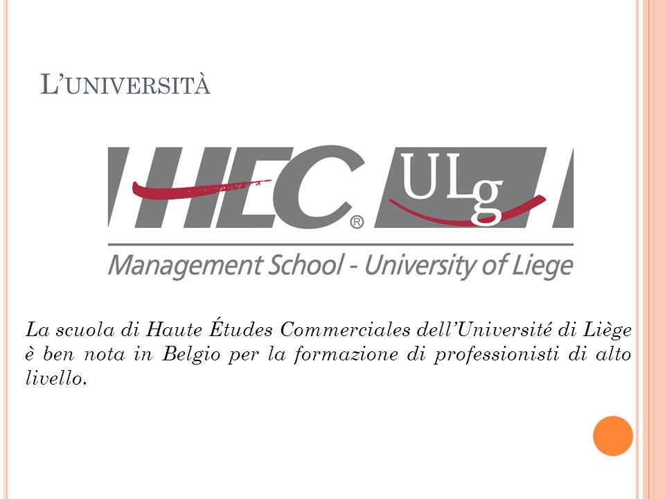 L' UNIVERSITÀ La scuola di Haute Études Commerciales dell'Université di Liège è ben nota in Belgio per la formazione di professionisti di alto livello