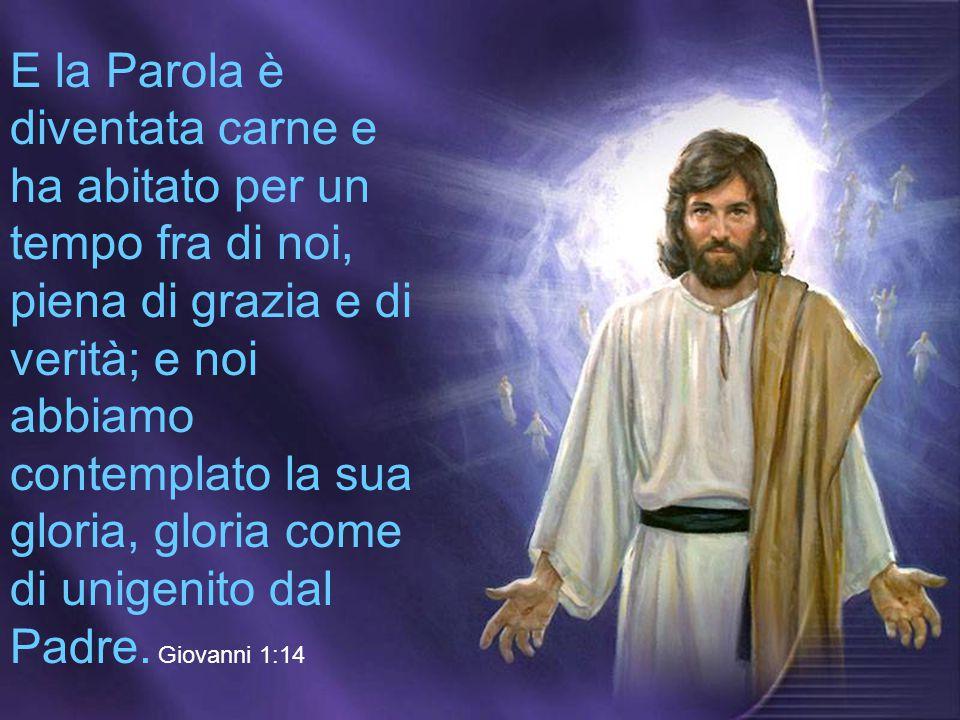 E la Parola è diventata carne e ha abitato per un tempo fra di noi, piena di grazia e di verità; e noi abbiamo contemplato la sua gloria, gloria come di unigenito dal Padre.