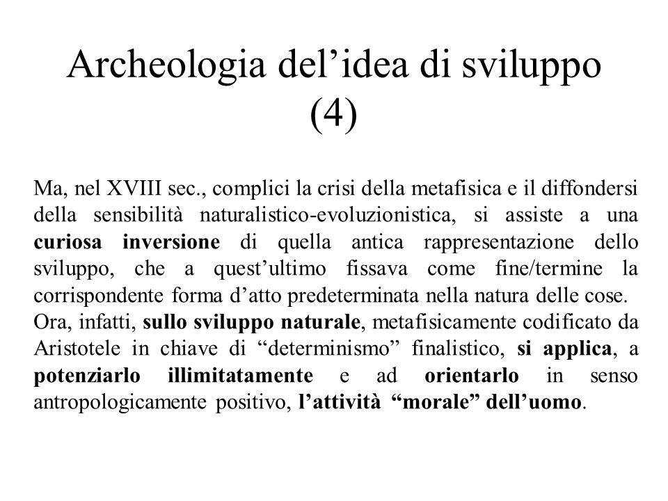 Archeologia del'idea di sviluppo (4) Ma, nel XVIII sec., complici la crisi della metafisica e il diffondersi della sensibilità naturalistico-evoluzion