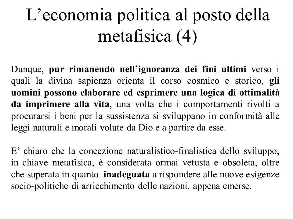L'economia politica al posto della metafisica (4) Dunque, pur rimanendo nell'ignoranza dei fini ultimi verso i quali la divina sapienza orienta il cor