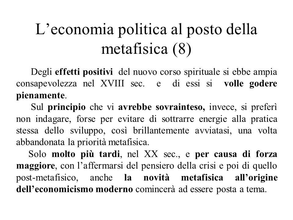 L'economia politica al posto della metafisica (8) Degli effetti positivi del nuovo corso spirituale si ebbe ampia consapevolezza nel XVIII sec. e di e