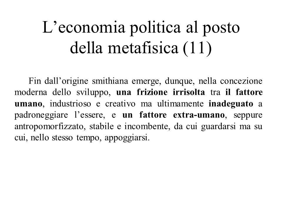 L'economia politica al posto della metafisica (11) Fin dall'origine smithiana emerge, dunque, nella concezione moderna dello sviluppo, una frizione ir