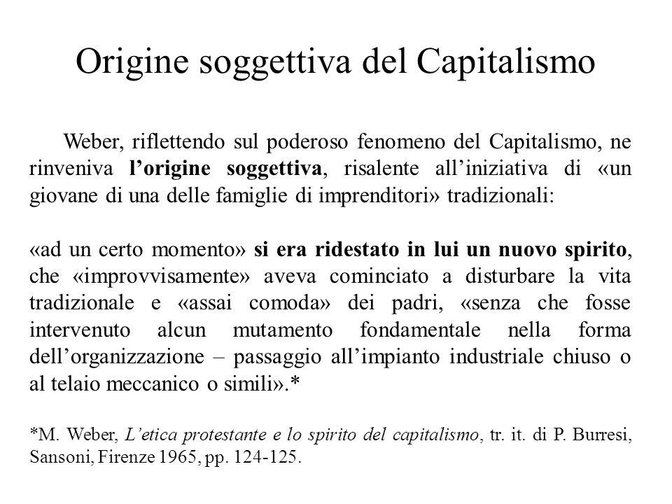 Origine soggettiva del Capitalismo Weber, riflettendo sul poderoso fenomeno del Capitalismo, ne rinveniva l'origine soggettiva, risalente all'iniziati