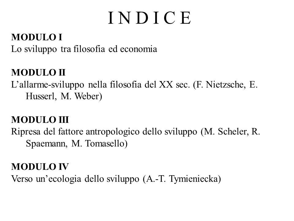 I N D I C E MODULO I Lo sviluppo tra filosofia ed economia MODULO II L'allarme-sviluppo nella filosofia del XX sec. (F. Nietzsche, E. Husserl, M. Webe