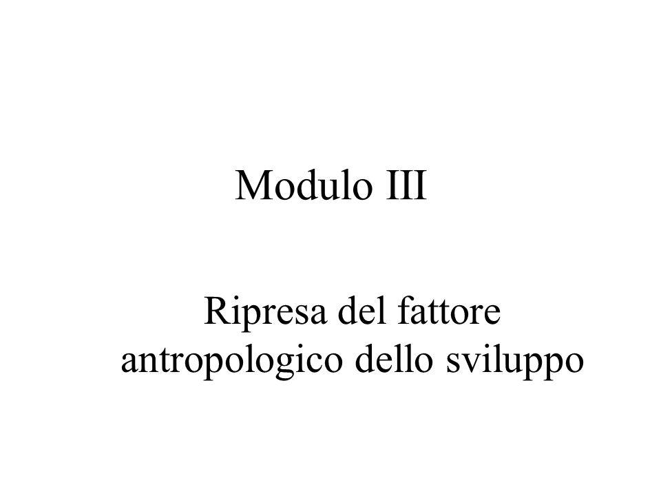Modulo III Ripresa del fattore antropologico dello sviluppo