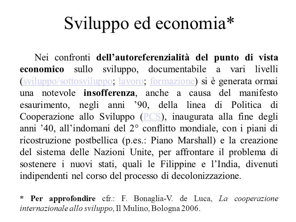 Sviluppo ed economia* Nei confronti dell'autoreferenzialità del punto di vista economico sullo sviluppo, documentabile a vari livelli (sviluppo/sottos