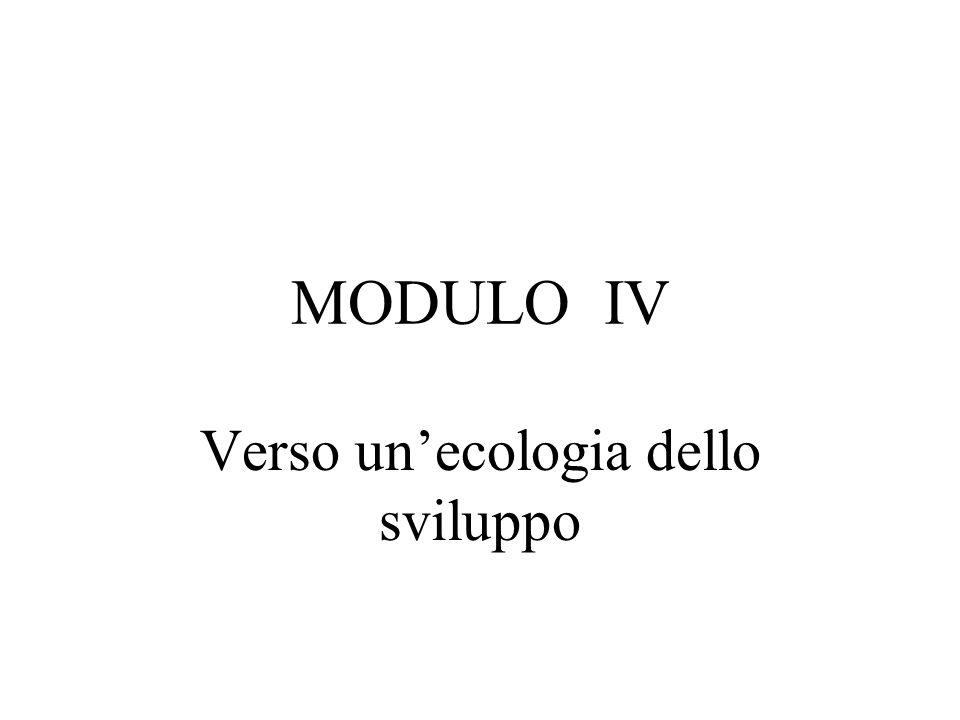 MODULO IV Verso un'ecologia dello sviluppo
