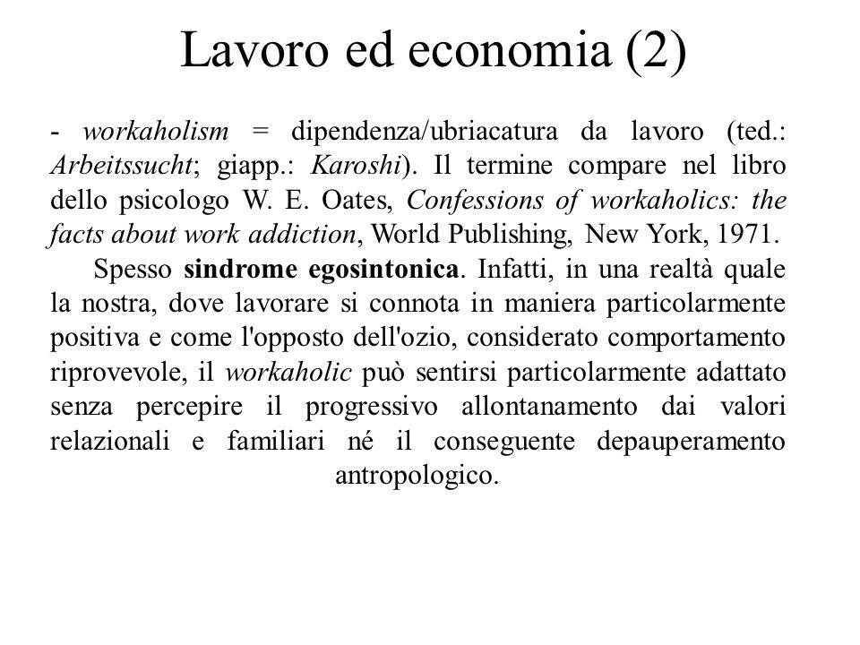 Lavoro ed economia (2) - workaholism = dipendenza/ubriacatura da lavoro (ted.: Arbeitssucht; giapp.: Karoshi). Il termine compare nel libro dello psic