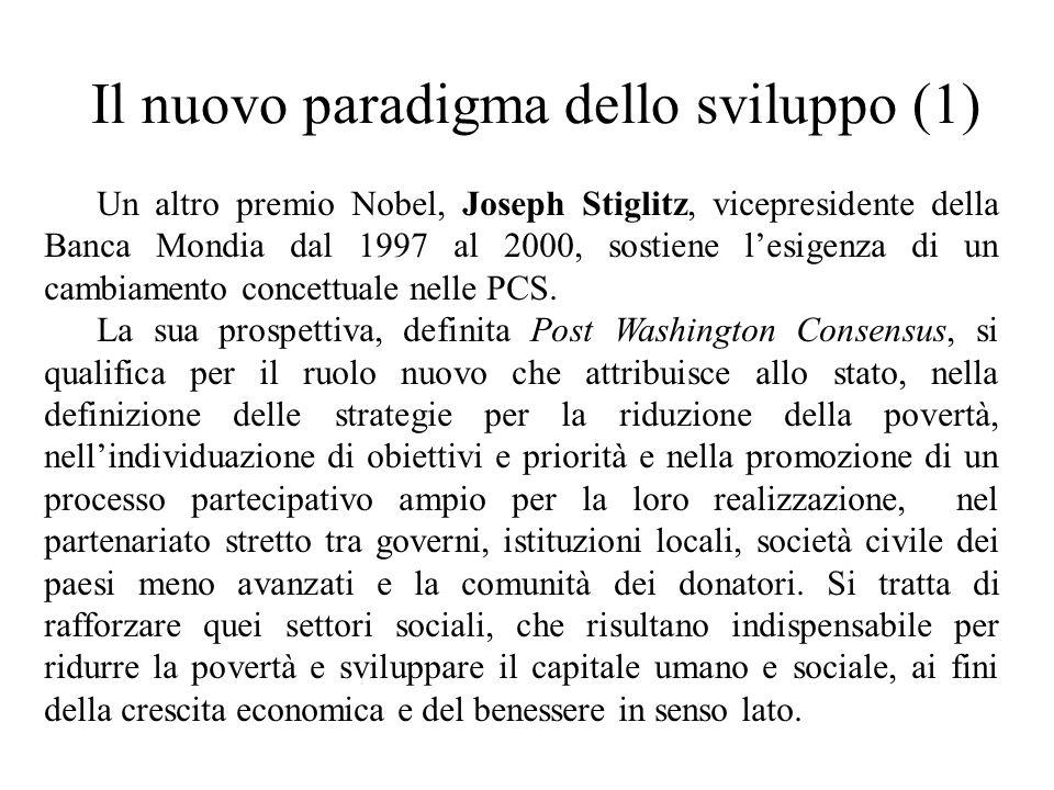 Il nuovo paradigma dello sviluppo (1) Un altro premio Nobel, Joseph Stiglitz, vicepresidente della Banca Mondia dal 1997 al 2000, sostiene l'esigenza di un cambiamento concettuale nelle PCS.