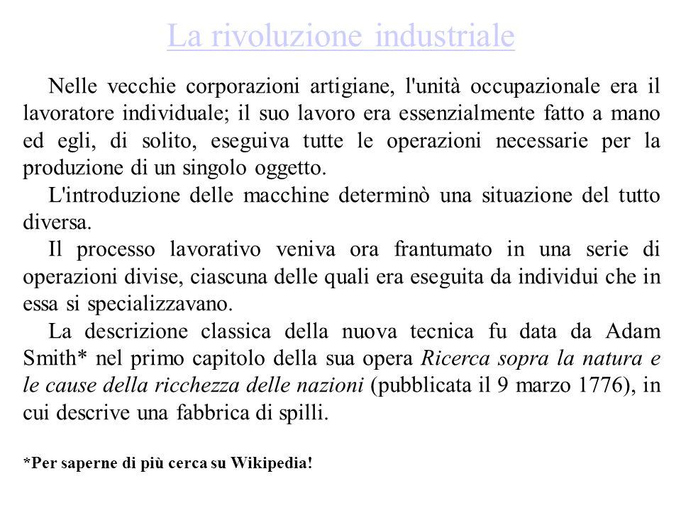 La rivoluzione industriale Nelle vecchie corporazioni artigiane, l'unità occupazionale era il lavoratore individuale; il suo lavoro era essenzialmente