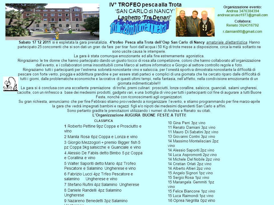 Sabato 17 12 2011 si è espletata la gara prenatalizia, 4°trofeo Pesca alla Trota dell'Osp San Carlo di Nancy amatoriale dilettantistica.