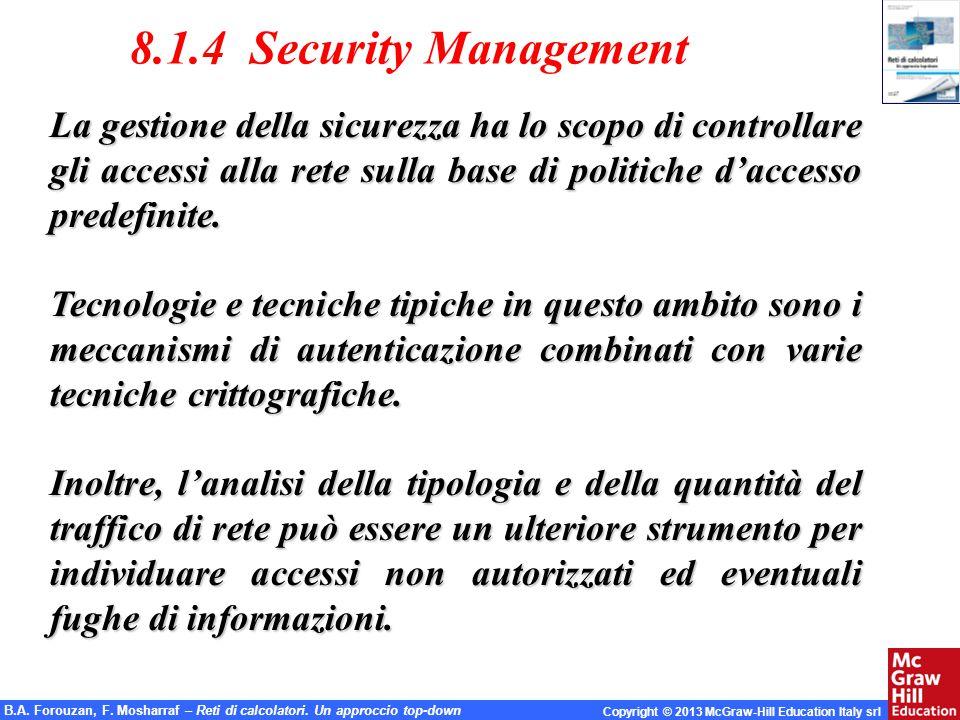 B.A. Forouzan, F. Mosharraf – Reti di calcolatori. Un approccio top-down Copyright © 2013 McGraw-Hill Education Italy srl 8.1.4 Security Management La