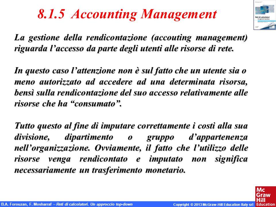 B.A. Forouzan, F. Mosharraf – Reti di calcolatori. Un approccio top-down Copyright © 2013 McGraw-Hill Education Italy srl 8.1.5 Accounting Management