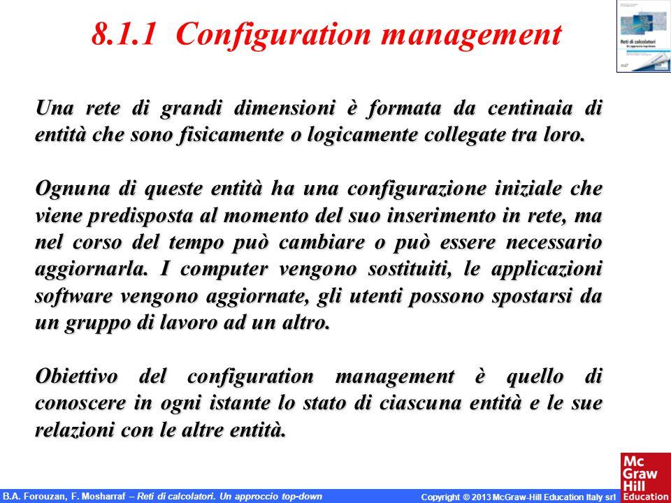 B.A. Forouzan, F. Mosharraf – Reti di calcolatori. Un approccio top-down Copyright © 2013 McGraw-Hill Education Italy srl 8.1.1 Configuration manageme