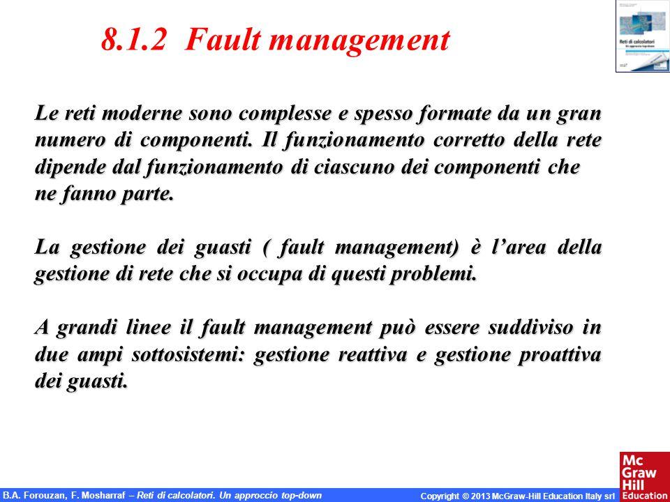 B.A. Forouzan, F. Mosharraf – Reti di calcolatori. Un approccio top-down Copyright © 2013 McGraw-Hill Education Italy srl 8.1.2 Fault management Le re