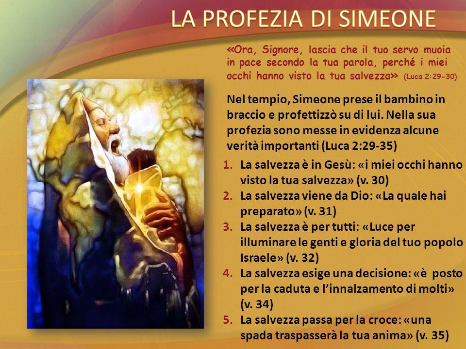 Nel tempio, Simeone prese il bambino in braccio e profettizzò su di lui. Nella sua profezia sono messe in evidenza alcune verità importanti (Luca 2:29