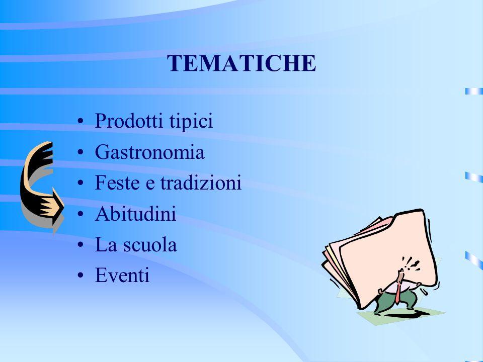 TEMATICHE Prodotti tipici Gastronomia Feste e tradizioni Abitudini La scuola Eventi