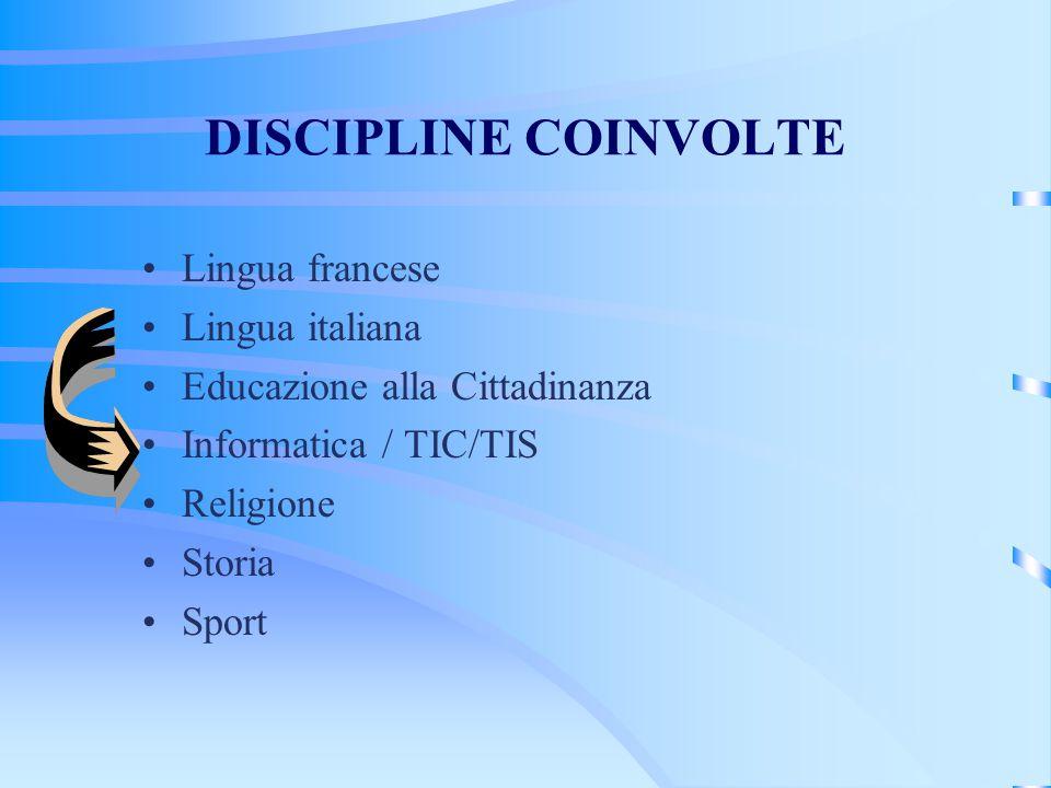 DISCIPLINE COINVOLTE Lingua francese Lingua italiana Educazione alla Cittadinanza Informatica / TIC/TIS Religione Storia Sport