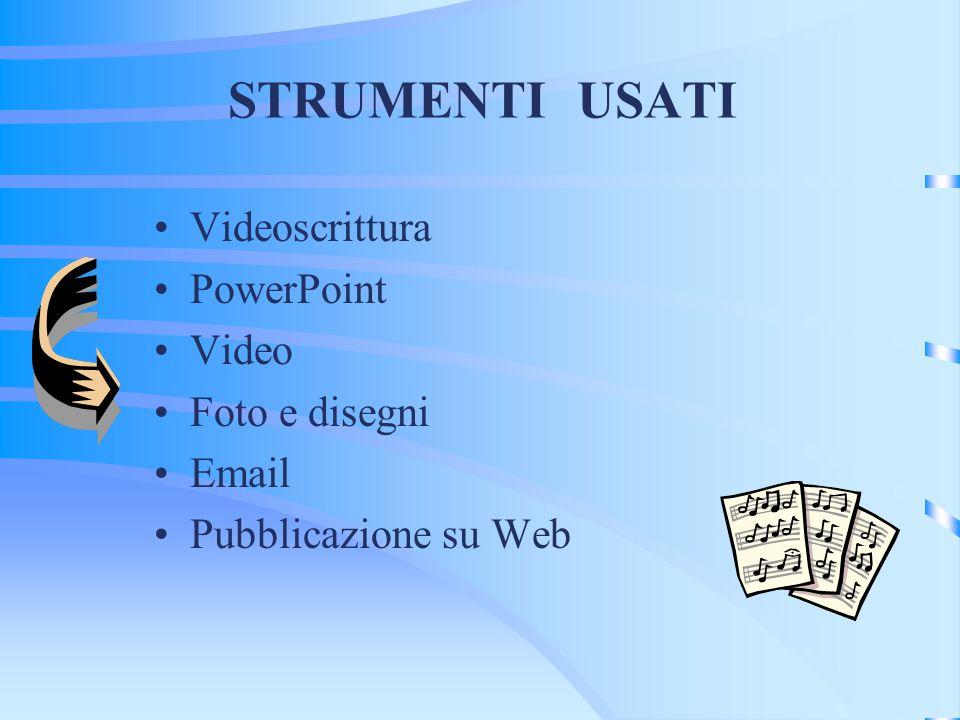 STRUMENTI USATI Videoscrittura PowerPoint Video Foto e disegni Email Pubblicazione su Web