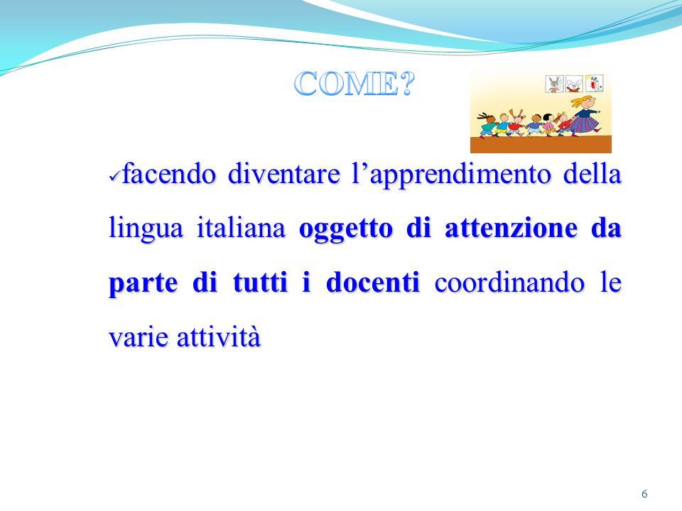 6 facendo diventare l'apprendimento della lingua italiana oggetto di attenzione da parte di tutti i docenti coordinando le varie attività facendo dive