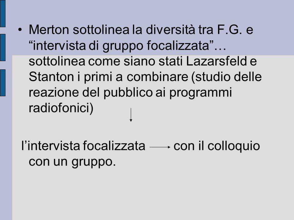 """Merton sottolinea la diversità tra F.G. e """"intervista di gruppo focalizzata""""… sottolinea come siano stati Lazarsfeld e Stanton i primi a combinare (st"""