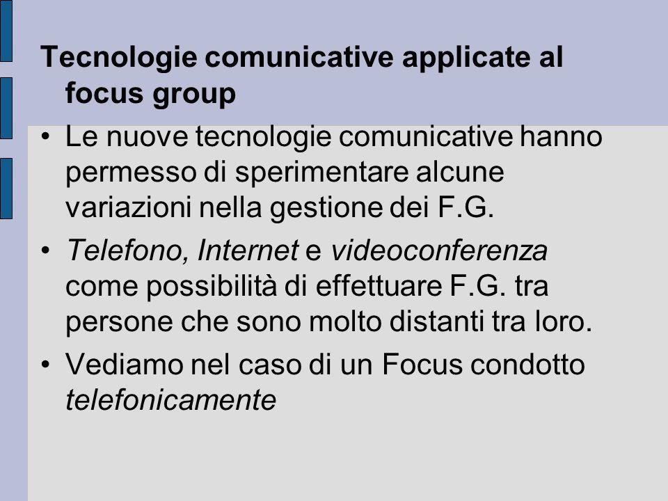 Tecnologie comunicative applicate al focus group Le nuove tecnologie comunicative hanno permesso di sperimentare alcune variazioni nella gestione dei F.G.