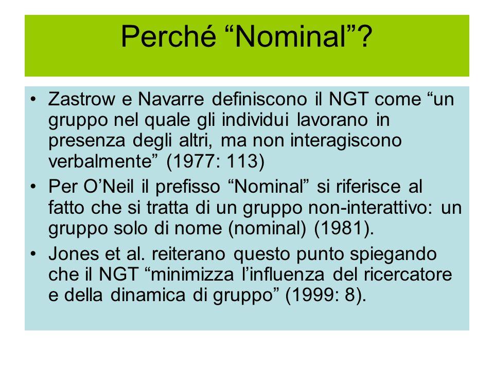 """Perché """"Nominal""""? Zastrow e Navarre definiscono il NGT come """"un gruppo nel quale gli individui lavorano in presenza degli altri, ma non interagiscono"""