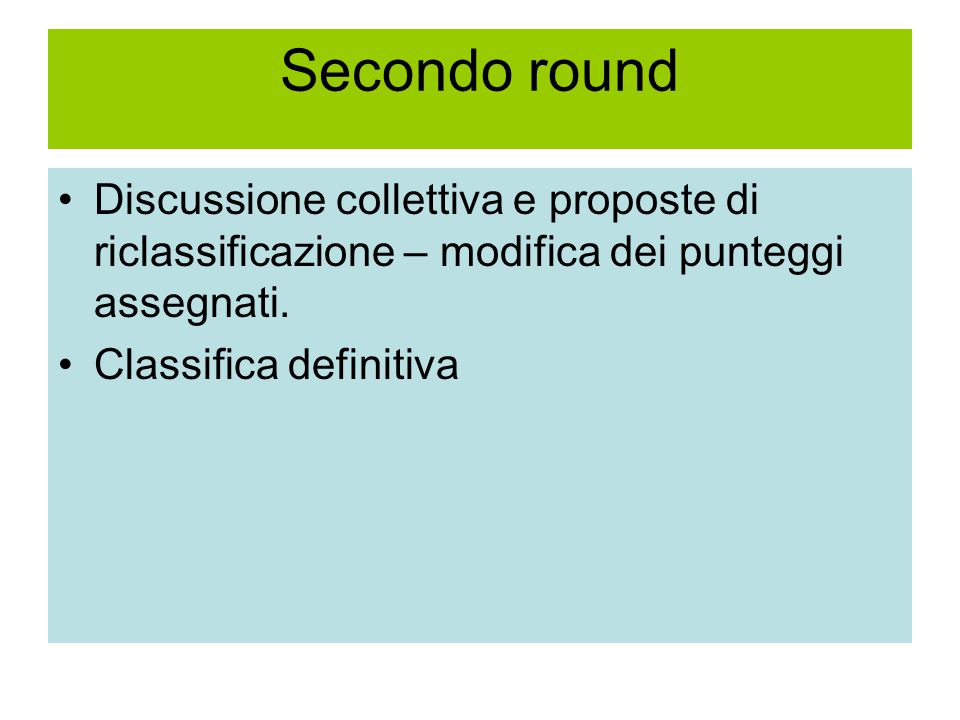 Secondo round Discussione collettiva e proposte di riclassificazione – modifica dei punteggi assegnati. Classifica definitiva