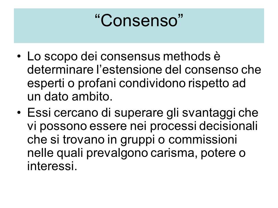 """""""Consenso"""" Lo scopo dei consensus methods è determinare l'estensione del consenso che esperti o profani condividono rispetto ad un dato ambito. Essi c"""