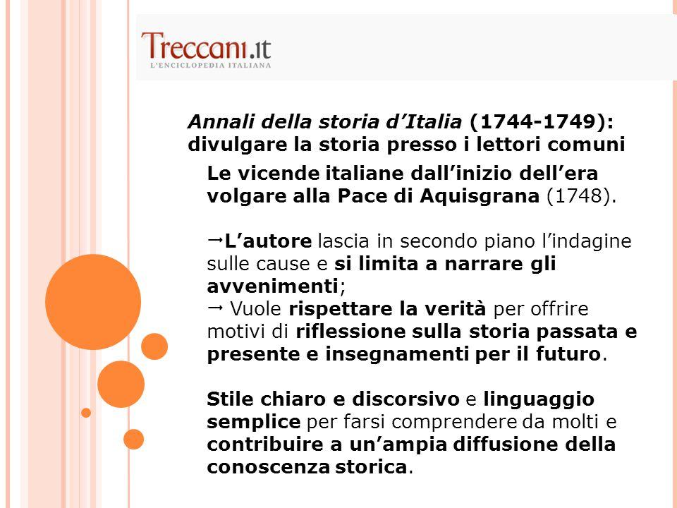 Le vicende italiane dall'inizio dell'era volgare alla Pace di Aquisgrana (1748).  L'autore lascia in secondo piano l'indagine sulle cause e si limita