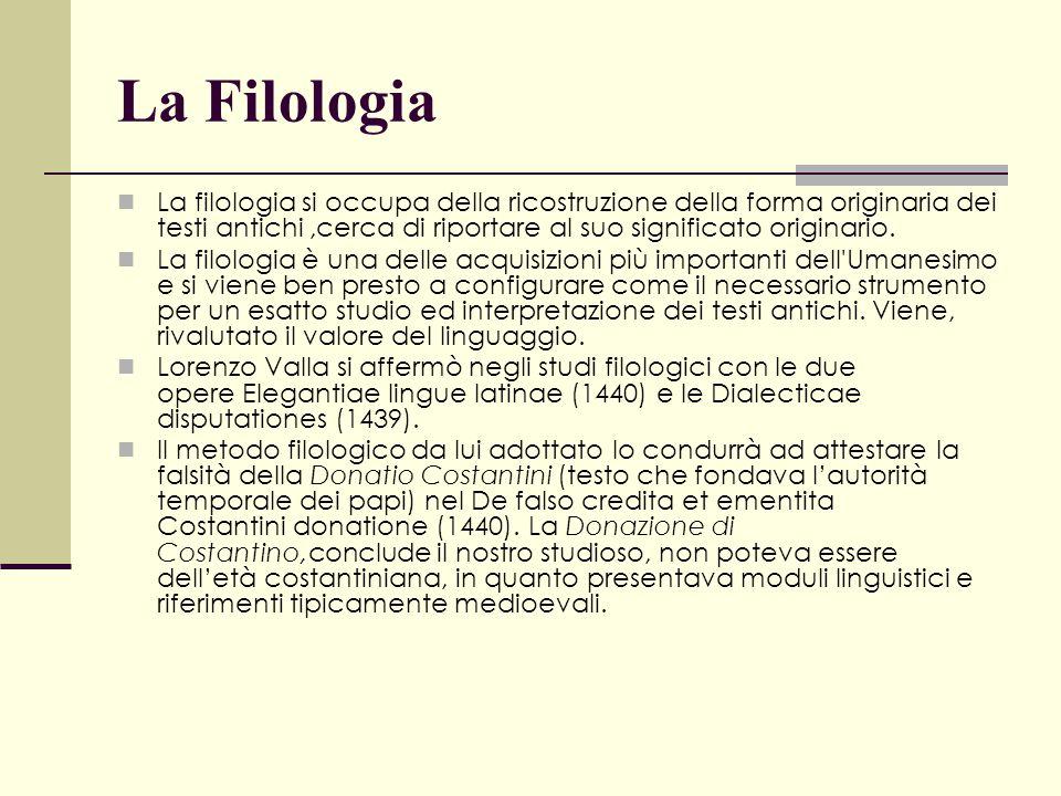 La Filologia La filologia si occupa della ricostruzione della forma originaria dei testi antichi,cerca di riportare al suo significato originario. La