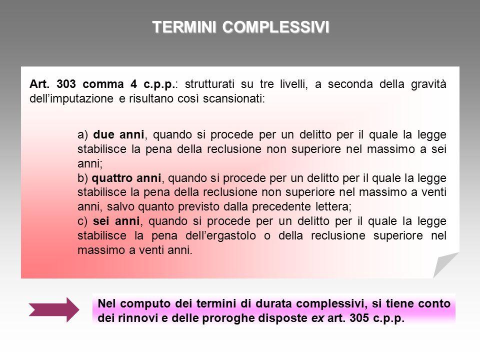 TERMINI COMPLESSIVI Art. 303 comma 4 c.p.p.: strutturati su tre livelli, a seconda della gravità dell'imputazione e risultano così scansionati: a) due
