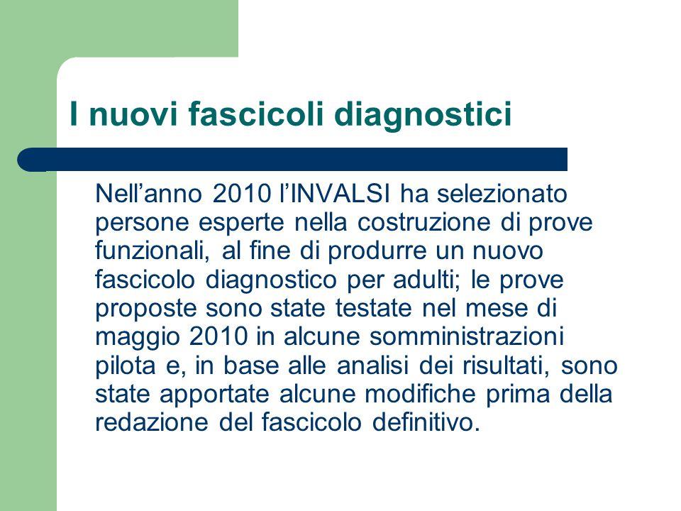 I nuovi fascicoli diagnostici Nell'anno 2010 l'INVALSI ha selezionato persone esperte nella costruzione di prove funzionali, al fine di produrre un nu