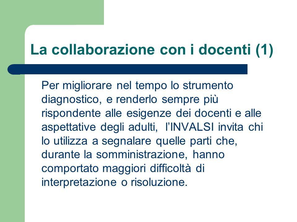 La collaborazione con i docenti (1) Per migliorare nel tempo lo strumento diagnostico, e renderlo sempre più rispondente alle esigenze dei docenti e a