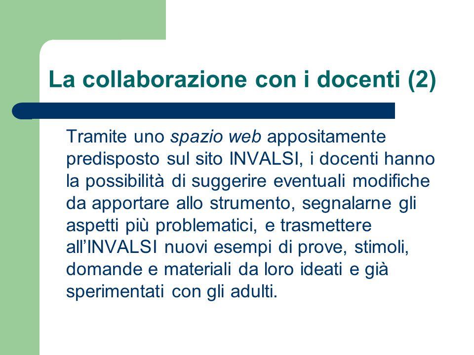 La collaborazione con i docenti (2) Tramite uno spazio web appositamente predisposto sul sito INVALSI, i docenti hanno la possibilità di suggerire eve