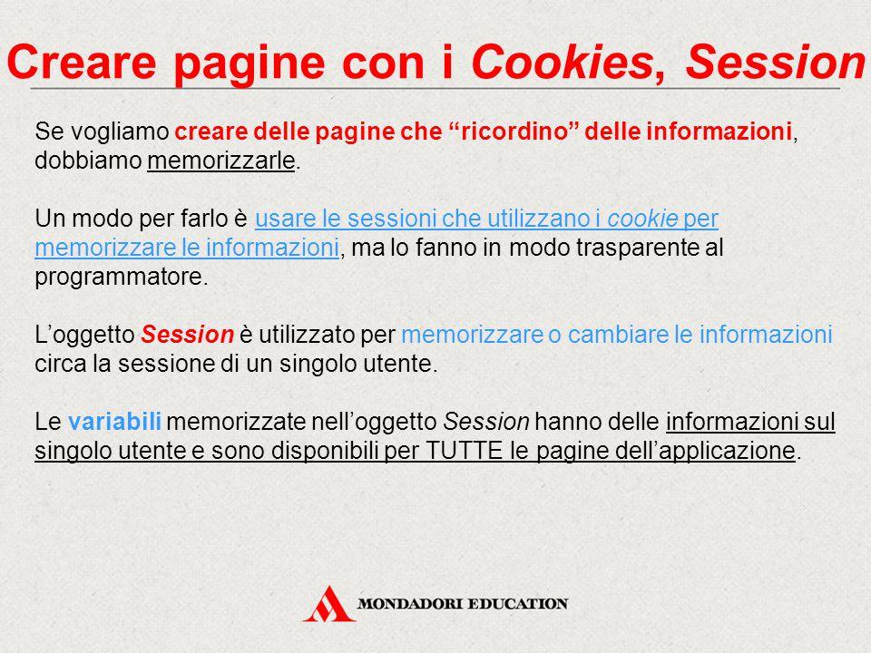 Creare pagine con i Cookies, Session Se vogliamo creare delle pagine che ricordino delle informazioni, dobbiamo memorizzarle.