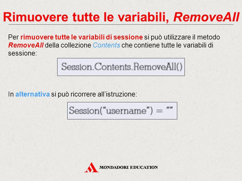 Rimuovere tutte le variabili, RemoveAll Per rimuovere tutte le variabili di sessione si può utilizzare il metodo RemoveAll della collezione Contents che contiene tutte le variabili di sessione: In alternativa si può ricorrere all'istruzione: