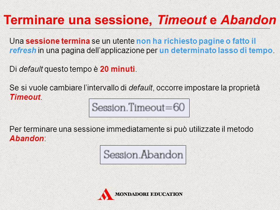 Terminare una sessione, Timeout e Abandon Una sessione termina se un utente non ha richiesto pagine o fatto il refresh in una pagina dell'applicazione per un determinato lasso di tempo.