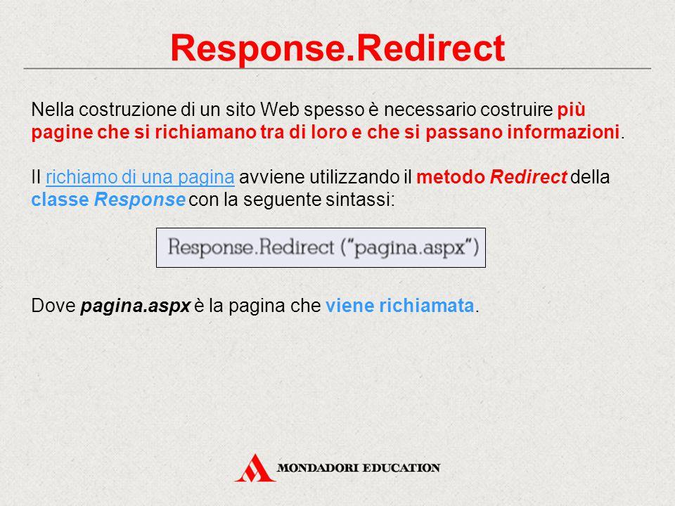 Response.Redirect Nella costruzione di un sito Web spesso è necessario costruire più pagine che si richiamano tra di loro e che si passano informazioni.