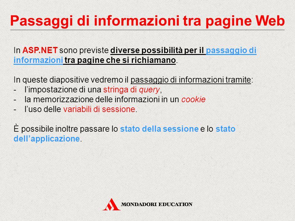 Passaggi di informazioni tra pagine Web In ASP.NET sono previste diverse possibilità per il passaggio di informazioni tra pagine che si richiamano.