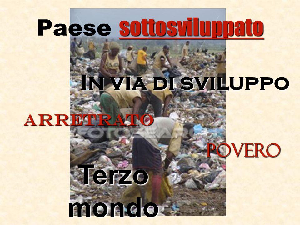 sottosviluppato Paese sottosviluppato In via di sviluppo arretrato povero Terzo mondo