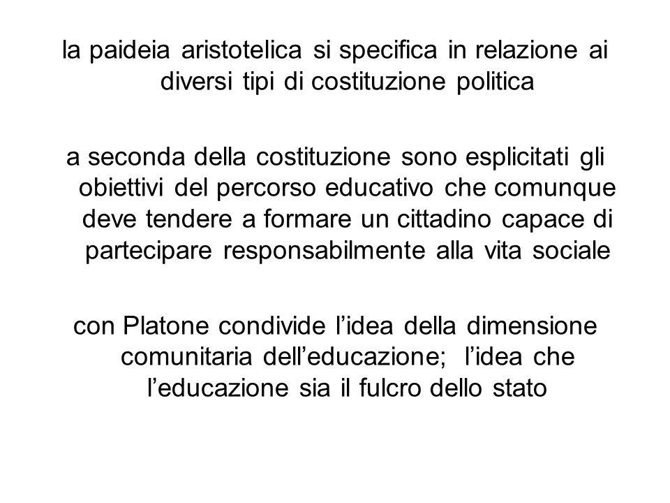 la paideia aristotelica si specifica in relazione ai diversi tipi di costituzione politica a seconda della costituzione sono esplicitati gli obiettivi